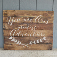 You Are Our Greatest Adventure - Reclaimed Wood Sign - Rustic Nursery / Woodland - Adventure - Kids
