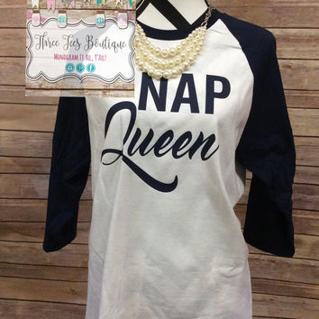 Nap Queen Shirt. Funny Shirts. Nap Queen Baseball Shirt. Nap Shirt. Sleep Shirt. Funny Saying Baseball Shirt.  Monogrammed Gifts.