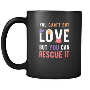 Animal Rescue You can't buy love but you can rescue it 11oz Black Mug