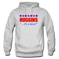 Huggins ... is a mess Hoodie