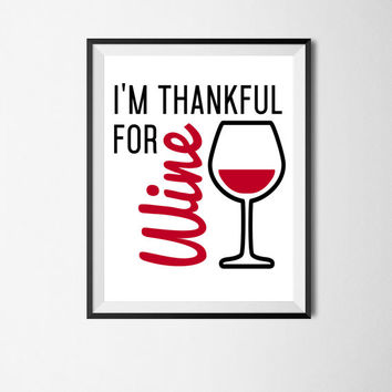 Funny Wine Art Print Thanksgiving Decor Kitchen Art Wine Decor Wine Wall Art Instant Download Printable Wine Lover Gift Bar Decor Red Wine