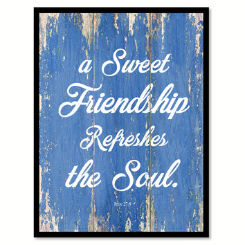 A Sweet Friendship Refreshes The Soul Proverbs 27:9 Quote Saying Gift Ideas Home Decor Wall Art