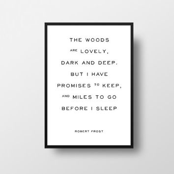 Poem Quote, Robert Frost, The woods, are lovely, dark and deep, Typographic print, Motivational Quote, Literary poster, Typography print