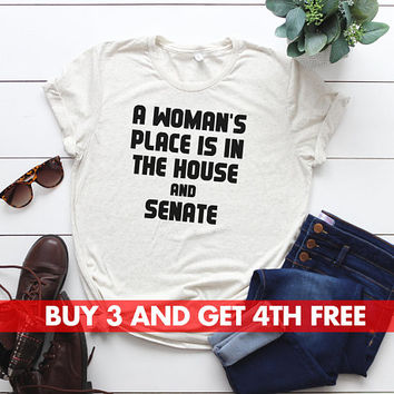 A Woman's Place Is In The House And Senate T-Shirt, Ladies Unisex Shirt, Feminism, TImes Up Tee Short or Long Sleeve Tee