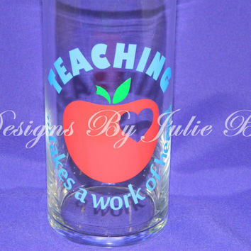 "Teacher gift ""Teaching takes a work of heart"" Flower vase with customization available, add flowers or candy for a teacher appreciation gift"