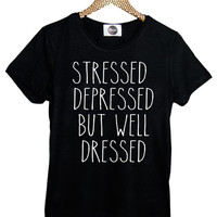 STRESSED depressed but WELL DRESSED t shirt top