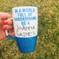 In a world full of Kardashians be a JoAnna Gaines 16oz tall latte glitter dipped coffee mug