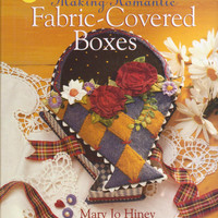 Making Romantic Fabric-Covered Boxes book by Mary Jo Hiney 19 fully illustrations projects with templates + chapter on box making basics