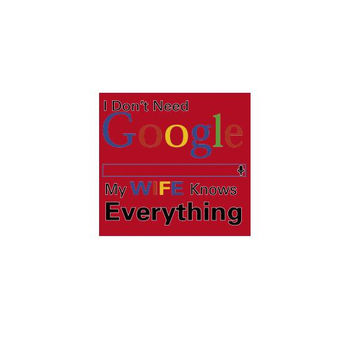 i dont need google my wife knows everything funny joke humor t shirt tee cool  T shirts