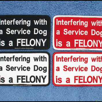 1 Interfering With A Service Dog is a Felony Patch 2.5 x 4 inch Danny & LuAnns Embroidery