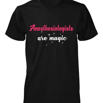 Anesthesiologists Are Magic. Awesome Gift - Unisex Tshirt