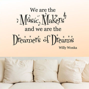 Wall Decal Vinyl Sticker Decals Art Decor Design Sign We are Music Makers Dremer Willy Wonka Words Quote Kids Dorm Bedroom (r1118)