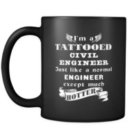 Civil Engineer - I'm a Tattooed Civil Engineer Just like a normal Engineer except much hotter - 11oz Black Mug