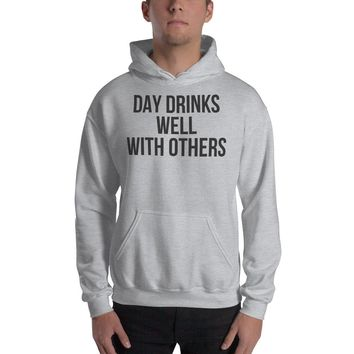 Day Drinks Well With Others Hooded Sweatshirt