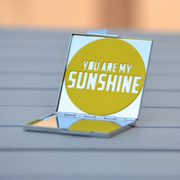 Mother's Day gift | You are my sunshine, my only sunshine | Sunny, customizable compact mirror