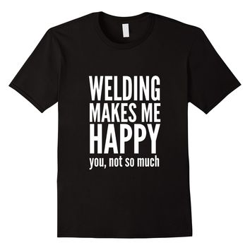Welding Makes Me Happy T-Shirt