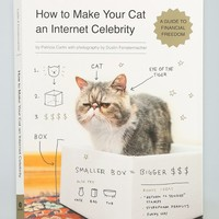 How To Make Your Cat An Internet Celebrity: A Guide To Financial Freedom By Patricia Carlin - Urban Outfitters