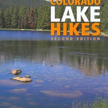 Colorado Lake Hikes: The Colorado Mountain Club Guidebook