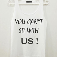 You cant sit with us V1 Mean Girls Quote Text Women Sleeveless Tank Top Shirt Tshirt