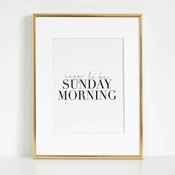 PRINTABLE Art, Easy Like Sunday Morning,Motivational Quote,Good Morning Gift,Morning Quote,Bedroom Decor,Home Decor,Apartment Decor,Quotes