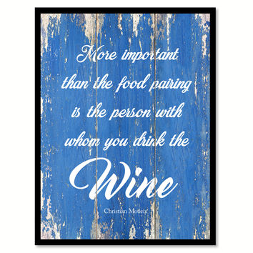 More Important Than The Food Pairing Is The Person With Whom You Drink The Wine Christian Moueix Quote Saying Canvas Print with Picture Frame