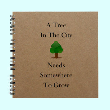 A Tree In The City Needs Somewhere To Grow- Book, Large Journal, Personalized Book, Personalized Journal, Scrapbook, Smashbook