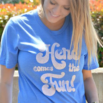 Here Comes The Fun Tee