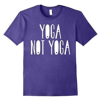 Yoga Not Yoga T-Shirt Funny Mat Exercise Gift Tee