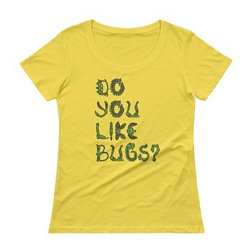Do You Like Bugs? Creepy Insect Lovers Entomology Ladies' Scoopneck T-Shirt