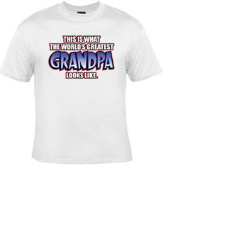 t-shirt: This is what the worlds greatest Grandpa looks like