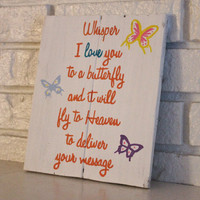 Inspirational Healing Whisper I Love You To A Butterfly And It Will Fly To Heaven To Deliver Your Message Handmade Hand Painted Wood Sign