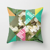 What Will Be Will Be Throw Pillow by Misty Diller of Misty Michelle Design