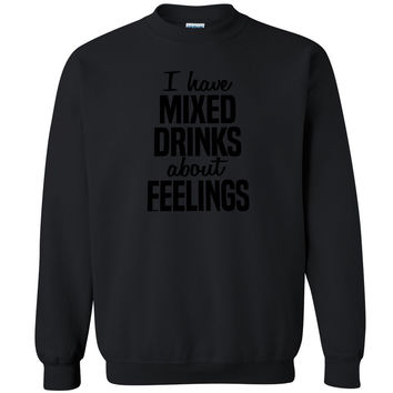 Zexpa Apparel™ I've Mixed Drinks About Feelings Unisex Crewneck Alcoholic Funny Sweatshirt