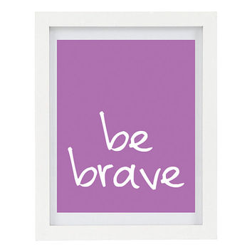 Be Brave, Inspirational Print, Motivational Quote, Modern Home Decor, Purple Home Decor, 8 x 10 Typography Print, Positive Affirmation