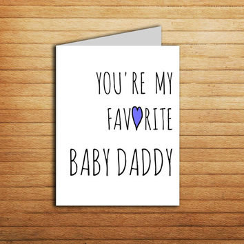 NEW Baby Daddy card Printable Cards Fathers Day gift for New dads card Birthday gift for Husband You're My Favorite Baby Daddy new dad gift