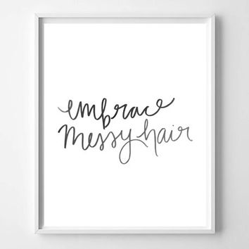 Embrace Messy Hair hand lettered watercolor home decor art print