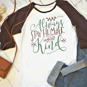 "RealChicksRule™ ""Always Stay Humble and Kind"" Raglan Sleeve Tee"