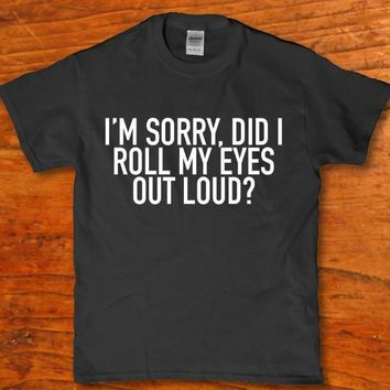 I'm sorry Did i roll my eyes out loud? funny unisex t-shirt