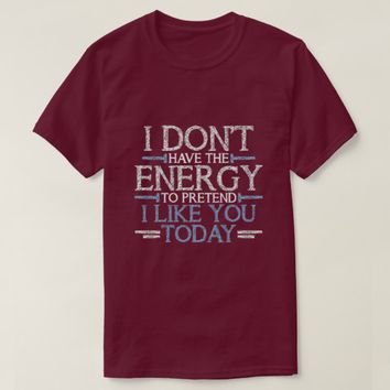 I don't have the energy... T-Shirt