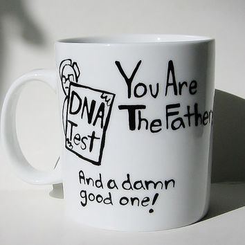 You Are The Father...Funny Father's Day Mug, Humorous Gift for Dad