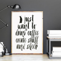 INSPIRATIONAL POSTER,I Just Want To Drink Coffee Create Stuff And Sleep,Typography Print,Quote Printable.Wall Art,Watercolor Art,Digital Art