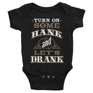 Turn On Some Hank and Let's Drank - Infant Onesuit
