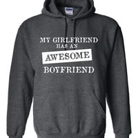 My GIRLFRIEND Has An AWESOME BOYFRIEND Great Hoodie for Boyfriend Holiday Just Because Show He is Awesome Unisex Hoodie All colors & Sizes