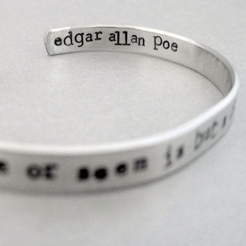 Edgar Allen Poe Bracelet - All That We See Or Seem Is But A Dream Within A Dream - Hand Stamped Cuff in Aluminum, Brass or Sterling Silver