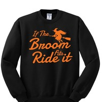 If the Broom Fits Ride it Halloween Crewneck Sweatshirt. Awesome Gift for Halloween