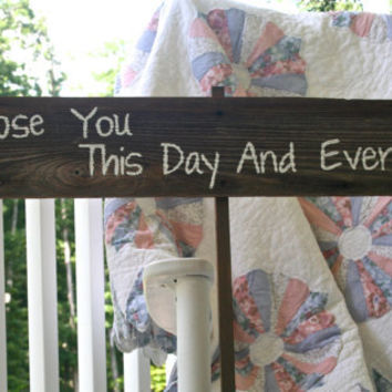 Wedding Sign - I Choose You This Day And Every Day - Wooden, Rustic, Reclaimed Lumber, Photo Prop