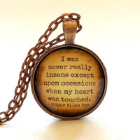 Edgar Allan Poe Quote | Glass Necklace | Pendant | Velvet Choker | Key Ring | I Was Never Really Insane Except When My Heart Was Touched