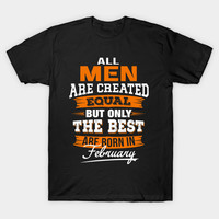All Men Created Equal But The Best Born In February T-Shirt by trendyshirts