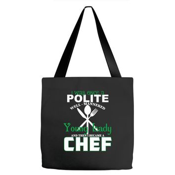 I Was One A Polite Well Mannered Young Lady And Then I Became A Chef Tote Bags