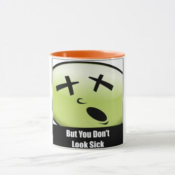 But You Don't Look Sick Coffee Mug
